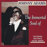 ADAMS, JOHNNY - THE IMMORTAL SOUL OF...