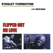 TURRENTINE, STANLEY - FLIPPED OUT ON LOVE