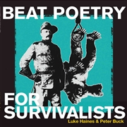 HAINES, LUKE -& PETER BUCK- - BEAT POETRY FOR SURVIVALISTS