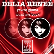 RENEE, DELIA - YOU'RE GONNA WANT ME BACK