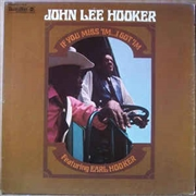 HOOKER, JOHN LEE -FT. EARL HOOKER- - IF YOU MISS 'IM... I GOT 'IM
