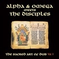 ALPHA & OMEGA MEETS THE DISCIPLES - SACRED ART OF DUB, VOL. 1