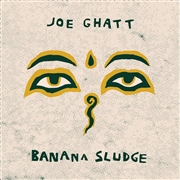 GHATT, JOE - BANANA SLUDGE