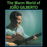 GILBERTO, JOAO - THE WARM WORLD OF JOAO GILBERTO