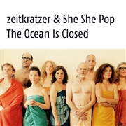 ZEITKRATZER & SHE SHE POP - THE OCEAN IS CLOSED