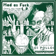 OI POLLOI/TOXIK EPHEX - MAD AS FUCK