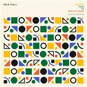 HALL, ERIK - MUSIC FOR 18 MUSICIANS (STEVE REICH)