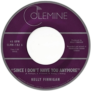 FINNIGAN, KELLY - SINCE I DON'T HAVE YOU ANYMORE