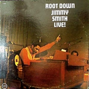 SMITH, JIMMY - ROOT DOWN - JIMMY SMITH LIVE!