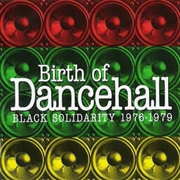VARIOUS - BIRTH OF DANCEHALL: BLACK SOLIDARITY 1976-1979