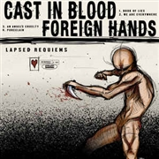 CAST IN BLOOD/FOREIGN HANDS - LAPSED REQUIEMS