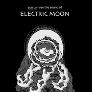 ELECTRIC MOON - YOU CAN SEE THE SOUND OF... EXTENDED VERSION