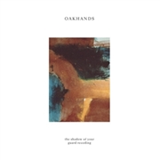 OAKHANDS - SHADOW OF YOUR GUARD RECEDING