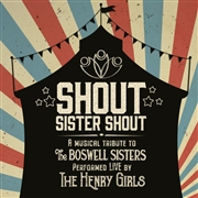 HENRY GIRLS - SHOUT SISTER SHOUT - A MUSICAL TRIBUTE TO THE BOSWELL