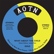 GOLD (USA/SOUL) - WHAT ABOUT THE CHILD/NOW I KNOW