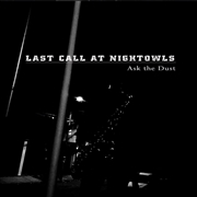 LAST CALL AT NIGHTOWLS - ASK THE DUST