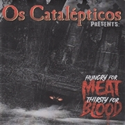 OS CATALEPTICOS - HUNGRY FOR MEAT, THIRSTY FOR BLOOD/DEATH MARCH