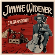 WIDENER, JIMMIE - I'LL BE SATISFIED