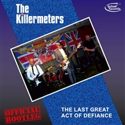 KILLERMETERS - THE LAST GREAT ACT OF DEFIANCE - OFFICIAL BOOTLEG