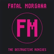 FATAL MORGANA - DESTRUCTIVE REMIXES