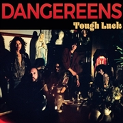 DANGEREENS - TOUGH LUCK