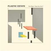 PLASTIC ESTATE - THIS PLACE/HAVE YOU EVER
