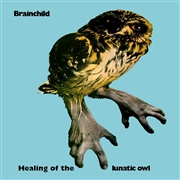BRAINCHILD - HEALING OF THE LUNATIC OWL (+CD)