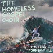 HOMELESS GOSPEL CHOIR - THIS LAND IS YOUR LANDFILL
