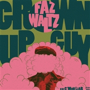 FAZ WALTZ - GROWN UP GUY/C'MON LIAR
