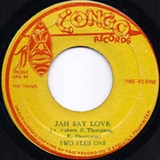 TWO PLUS ONE - JAH SAY LOVE