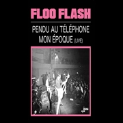 FLOO FLASH - PENDU AU TELEPHONE/MON EPOQUE (LIVE)