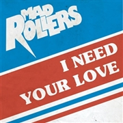 MAD ROLLERS - I NEED YOUR LOVE