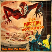 THEE MARTIAN BOYFRIENDS - TAKE OVER THE WORLD