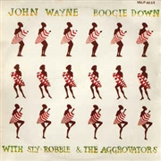 WAYNE, JOHN -WITH SLY, ROBBIE & THE AGGROVATORS- - BOOGIE DOWN