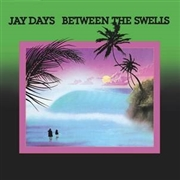 DAYS, JAY - BETWEEN THE SWELLS