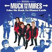 MUCK & THE MIRES - TAKE ME BACK TO PLANET EARTH