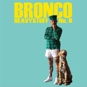 BRONCO - HEAVYSTUFF, VOL. 2