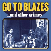 GO TO BLAZES - ...AND OTHER CRIMES