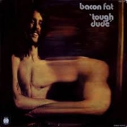 BACON FAT - TOUGH DUDE