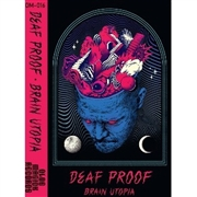 DEAF PROOF - BRAIN UTOPIA
