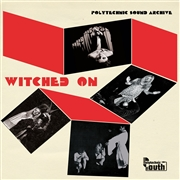 "POLYTECHNIC SOUND ARCHIVE - WITCHED ON (10"")"