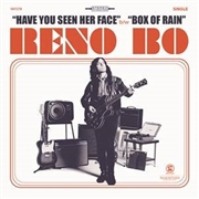 BO, RENO - HAVE YOU SEEN HER FACE/BOX OF RAIN