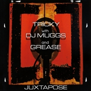 TRICKY WITH DJ MUGGS AND GREASE - JUXTAPOSE