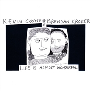 COYNE, KEVIN -& BRENDAN CROKER- - LIFE IS ALMOST WONDERFUL (+DVD)