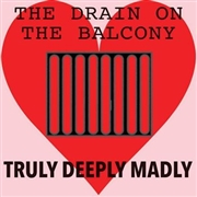 DRAIN ON THE BALCONY - TRULY DEEPLY MADLY/THE WOMAN WHO WALKS THROUGH WALLS