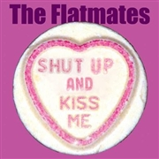 FLATMATES - SHUT UP AND KISS ME/RESCUE ME