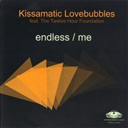 KISSAMATIC LOVEBUBBLES FT. THE TWELVE HOUR FOUNDATION - ENDLESS/ME