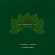 CAVANAGH, DANNY - A PLACE TO BE: A TRIBUTE TO NICK DRAKE