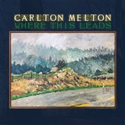 CARLTON MELTON - WHERE THIS LEADS (2LP)
