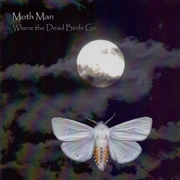 MOTH MAN - WHERE THE DEAD BIRDS GO